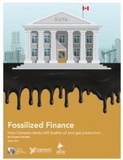 Fossilized Finance: How Canada's banks enable oil and gas production
