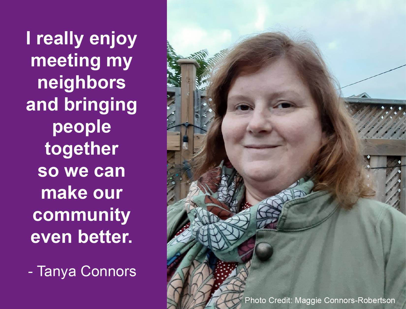 "Portrait of Tanya Connors with quote reading: ""I really enjoy meeting my neighbours and bringing people  together  so we can make our community even better"""