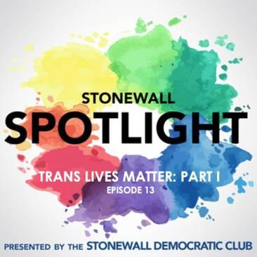 Episode 13: Trans Lives Matter: Part I