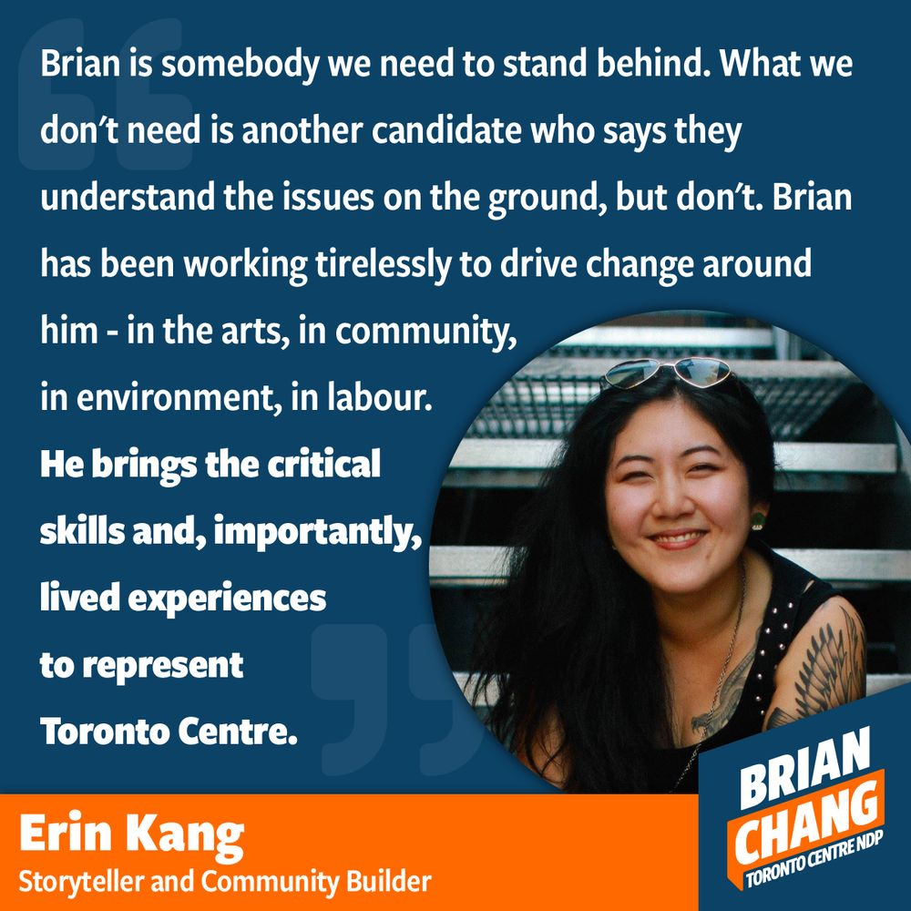 Erin Kang is a Goddess. Her masterful ability to weave connections and build community have been felt all over Toronto, but especially in Regent Park where she built a community of Storytellers called Stories of Ours. Both of us are community builders who find ourselves coming into contact over the important intersections of our identities and our cravings for a world of politics, creativity, and spirituality that brings our experiences together in solidarity. We both also really like brunch and Pokémon.