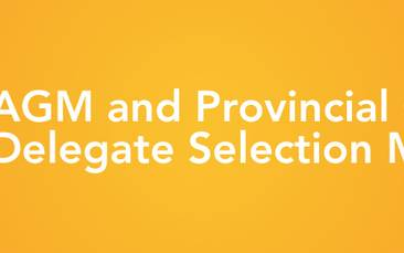 AGM and Provincial Convention Delegate Selection Meeting
